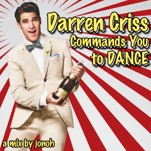 musicaccordingtojonoh:  Original Posting Date: 08/21/11 DARREN CRISS COMMANDS YOU TO DANCE: a mix by jonoh01. Booty Luv - This Night02. Chris Brown ft Busta Rhymes and Lil Wayne -Look At Rambo Now (dJ eSenTRiK x Bassjackers & Ralvero Bootleg)03. Rye Rye ft Robyn - Never Will Be Mine (Kat Krazy Radio Edit)04. Adele - Set Fire To The Rain (Thomas Gold Remix)05. Dev - In The Dark (Mixin Marc & Tony Svejda Radio Edit)06. Marc Johnce - Friday Night I Wanna Dance With Somebody [Katy Perry vs. Whitney Houston]07. Robin Skouteris - We R Into The Groove (Ke$ha vs Madonna)08. Selena Gomez & the Scene - Love You Like A Love Song (Jump Smokers Extended Remix)09. Lady Gaga - Yoü And I (Mark Taylor Radio Edit)10. Will Young - Jealousy (The Alias Radio Edit) 11. Nicole Scherzinger - Don't Hold Your Breath (Dave Audé Remix)12. Britney Spears ft Lil Jon - Hold It Against Me (dJ eSenTriK Dubstep Re-fix)13. Skylar Grey - Dance Without You (R3hab Remix)14. The Catracs - Top Of The Werld (Benzi x eSenTRik Remix)15. Robin Skouteris - The Judas MeGagamix 16. Kreayshawn - Gucci In Paris (eSenTRiK Remix)17. Lil Jon ft LMFAO - Drink DOWNLOAD [HERE]
