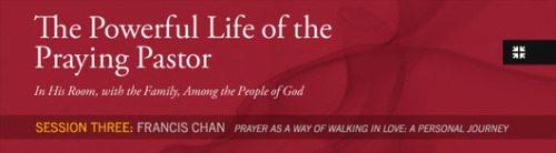 Desiring God Conference 2011 :Francis Chan on Prayer as a Way of Walking in Love: A Personal Journey Listen here.Watch and download here.   Watched this powerful sermon in Sunday School today.
