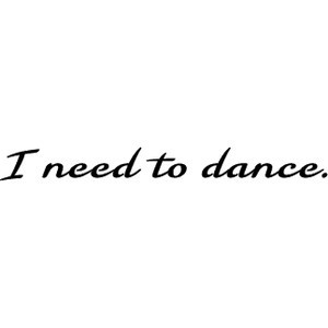 ballerina-te7:   I don't know about you, but I NEED TO DANCE.