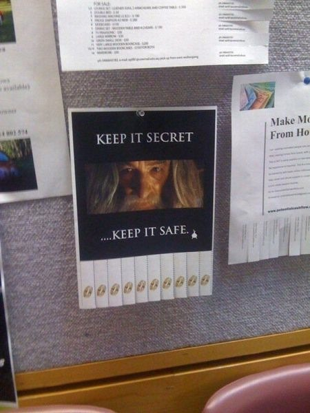 filthytricksyhobbitses:  whisperedscreaming:  Keep it secret, keep it safe  LOOOOL  Haha that's awesome!