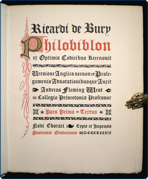 The Philobiblon of Richard de Bury.  New York: Societatis Grolierianae [The Grolier Club], 1889.  Beautiful, limited Grolier Club edition of a classic work of biblophilia — a tribute to the pleasures of books and the proprieties of collecting and librarianship, written in the 14th century by a Benedictine bishop known for his extensive private library.   The first volume contains the original Philobiblon in Latin, printed in black-letter with red and gilt decorative capitals and typographic ornaments; the second and third volumes contain Andrew Fleming West's English translation (here in itsfirst appearance) and notes on the work. The third volume additionally contains several facsimile representations of different early printed and manuscript versions of the text. The edition was of 297 copies on paper and three on vellum, printed by the De Vinne Press.