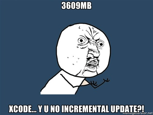 XCODE… Y U NO INCREMENTAL UPDATE?!
