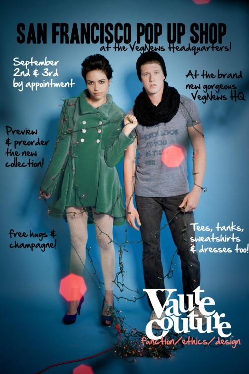 Vaute Couture is coming to San Francisco* to show us their fantastic, adorable, sustainable new coats! Specifically, they'll be at VegNews fancy and gorgeous new headquarters and there will be champagne, sparkling cider, and Fat Bottom Bakery cupcakes! So delightful!! You have to make an appointment for a 20 minute slot on either September 2nd or 3rd, so get on it before all the good times are taken and you're left out in the cold with NO BEAUTIFUL WARM COAT TO KEEP YOU WARM. Don't worry, when you're appointment is done, you can eat more cupcakes and drink more champagne on VegNews beautiful sunny roof and toast your good fortune! We're all so lucky and pretty! Yay us! *They're also going to Los Angeles and Portland on their west coast tour so if you live somewhere else (that's L.A. or Portland), despair not!