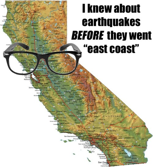 "Hipster California says: I knew about earthquakes BEFORE they went ""east coast"""