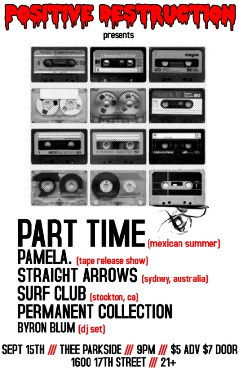 Positive Destruction Presents:  Part Time / Pamela / Straight Arrows / Surf Club / Permanent Collection