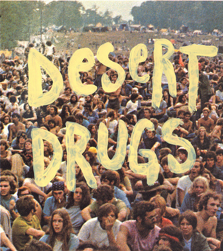 Desert. Drugs. Hippies. Need I Say More ?