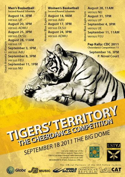 Tigers' Territory! The Cheerdance Competition 2011! Catch our very own UST Yellow Jackets at the Big Tiger Pep Rally on September 16, 2011, 3pm, in UST's P. Noval Court! Witness the university's premiere drumline in a display of skills, passion and pride to show us what they've got to reclaim cheer supremacy in this year's UAAP Cheer Dance Competition.  Viva Santo Tomas! With much love & respect, DR