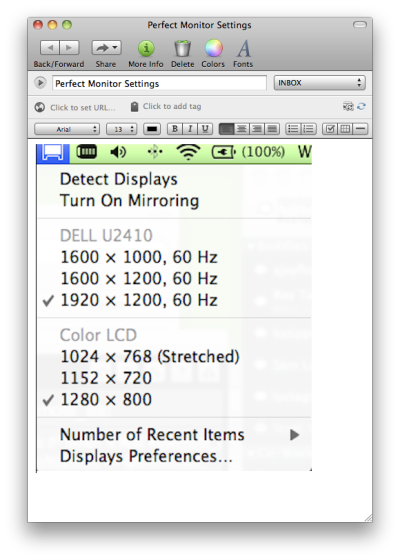 Remember your perfect monitor display settings in Evernote.  After you get your monitor setup just the way you like, take a screenshot and add it to Evernote so you will always have it. If you accidentally change the settings,  switch monitors or reconfigure your setup you can easily reference the note.