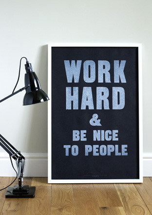 Typeverything.com 'Work hard & be nice to people' by Anthony Burrill.