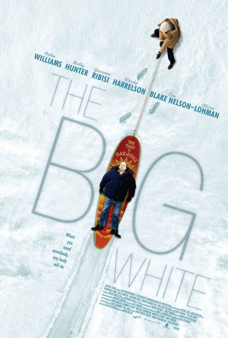The Big White is a 2005 black comedy picture directed by Mark Mylod starring Robin Williams, Holly Hunter, Giovanni Ribisi, Woody Harrelson, Tim Blake Nelson, W. Earl Brown and Alison Lohman.  Minister: Why is God, who is a loving God, capable of such things? When someone is  taken from us at such a young age, we often ask ourselves why.  Margaret Barnell: Bullshit.