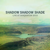 Shadow Shadow Shade Live at Sasquatch 3 song digital singles are available for you to purchase on Itunes. Here http://itunes.apple.com/us/album/live-at-sasquatch-2010-live/id458510649