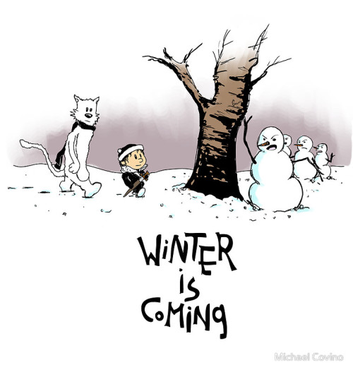 "Yes. geektrooper:  ""Winter is Coming, Calvin and Hobbes"" by Michael Covino"