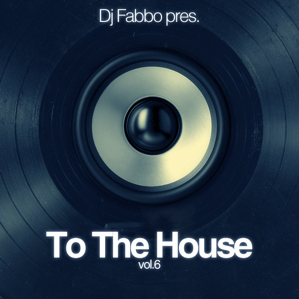 Dj Fabbo Pres. To The House vol.6  Tracklist: Dildau (Original Mix) - Luca M Mombasa (Original Mix) - Marco Lys Beat Up - Ronan Portela Clockwerk (Original Mix) - Hauswerks G Mambo (Original Mix) - Coqui Selection Manaus (Original Mix) - Alex Kenji & Marco Lys Pik Nik (The Cube Guys Mix) - Intrallazzi Drop (Original Mix) - Union Jackers Freshly Things (Original Mix) - Paulo Tella Devil Walking (Original Club Mix) - Mark Knight Coma Cat (Round Table Knight Remix) - Tensnake Go Get It (Original Mix) - Hermanez Ocho (Original Mix) - Ant Brooks Get The Funk (Olivier Giacomotto Remix) - Dj Tonio For Your Love 2011 (Original Mix) - Chocolate Puma feat. Colonel Red DOWNLOAD HERE