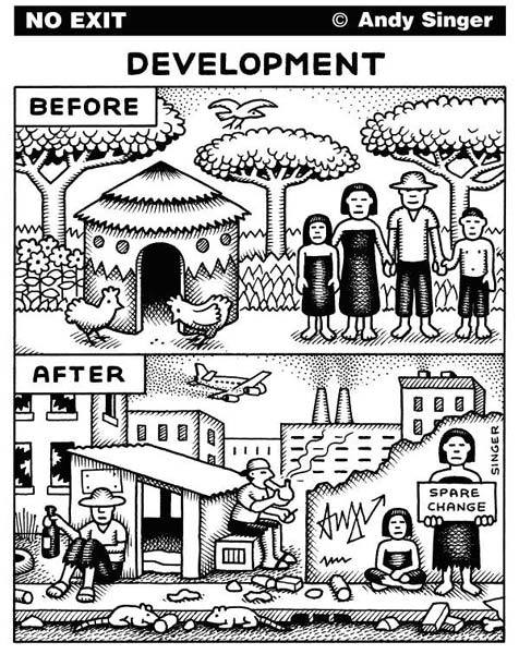 "azspot:  Andy Singer **""Ivette Perfecto, who has spent her career studying how farmers can work with nature instead of against it, says that focusing on land sharing versus land sparing entirely misses the point on global hunger.  ""The problem of hunger and starvation in the world is largely a consequence of access to food that is already available, and increasing per hectare productivity especially in large-scale monocultures is not likely to change this problem, which is fundamentally a socioeconomic and political one,"" Perfecto told mongabay.com, adding that, ""the need to feed the world should not be used as an excuse to continue with an agricultural model that degrades the environment and has failed to eliminate hunger in the world.""  As of 2009 a billion people in the world—the most in history—suffered from hunger, despite the fact that there is more than enough food to go around…"" http://news.mongabay.com/2011/0901-hance_landsaving.html?homepg ** ""Debt is an efficient tool. It ensures access to other peoples' raw materials and infrastructure on the cheapest possible terms. Dozens of countries must compete for shrinking export markets and can export only a limited range of products because of Northern protectionism and their lack of cash to invest in diversification. Market saturation ensues, reducing exporters' income to a bare minimum while the North enjoys huge savings. The IMF cannot seem to understand that investing in … [a] healthy, well-fed, literate population … is the most intelligent economic choice a country can make.""  — Susan George, A Fate Worse Than Debt, (New York: Grove Weidenfeld, 1990), pp. 143, 187, 235 http://www.globalissues.org/article/3/structural-adjustment-a-major-cause-of-poverty"