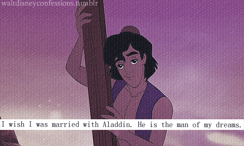 waltdisneyconfessions:  'I wish I was married with Aladdin. He is the man of my dreams.'