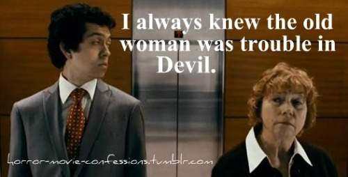 """i always knew the old woman was trouble in Devil…"""