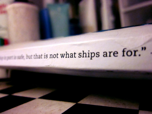"""A ship in port is safe, but that is not what ships are for."" — Rear Admiral Grace Murray Hopper."