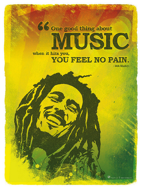 "Poster : ""One good thing about music, when it hits you, you feel no pain"" - Bob Marley by ROOTS UP on Flickr."
