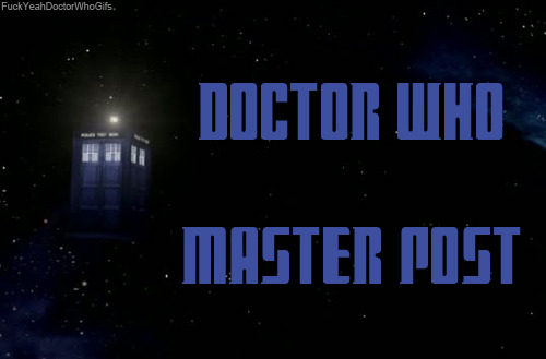 fuckyeahdoctorwhogifs:  Series 1   The Doctor: Christopher EcclestonCompanion:Rose Tyler (Billie Piper) Episode 01 - Rose  Download | Torrent | Confidential Episode 02 - The End of the World Download | Torrent | Confidential Episode 03 - The Unquiet Dead Download | Torrent | Confidential Episode 04 - Aliens of London Download | Torrent | Confidential Episode 05 - World War Three Download | Torrent | Confidential Episode 06 - Dalek Download | Torrent | Confidential Episode 07 - The Long Game Download | Torrent | Confidential Episode 08 - Father's Day Download | Torrent | Confidential Episode 09 - The Empty Child Download | Torrent | Confidential Episode 10 - The Doctor Dances Download | Torrent | Confidential Episode 11 - Boom Town Download | Torrent | Confidential Episode 12 - Bad Wolf Download | Torrent | Confidential Episode 13 - The Parting of the Ways Download | Torrent | Confidential 2005 Christmas Special – The Christmas Invasion The Doctor: David TennantCompanion:Rose Tyler (Billie Piper) Download | Torrent | Confidential Doctor Who Confidential Series 2 Special (One Year On) Download | Torrent Series 2 The Doctor: David TennantCompanion: Rose Tyler (Billie Piper) Episode 01 - New Earth Download | Torrent | Confidential Episode 02 - Tooth and Claw Download | Torrent | Confidential Episode 03 - School Reunion Download | Torrent | Confidential Episode 04 - The Girl in the Fireplace Download | Torrent | Confidential Episode 05 - Rise of the Cybermen Download | Torrent | Confidential Episode 06 - The Age of Steel Download | Torrent | Confidential Episode 07 – The Idiot's Lantern Download | Torrent | Confidential Episode 08 – The Impossible Planet Download | Torrent | Confidential Episode 09 – The Satan Pit Download | Torrent | Confidential Episode 10 – Love & Monsters Download | Torrent | Confidential Episode 11 – Fear Her Download | Torrent | Confidential Episode 12 – Army of Ghosts Download | Torrent | Confidential Episode 13 – Doomsday Download | Torrent | Confidential 2006 Christmas Special – The Runaway Bride The Doctor: David TennantCompanion: Donna Noble (Catherine Tate) Download | Torrent | Confidential Series 3 The Doctor: David TennantCompanion: Martha Jones (Freema Agyeman) Episode 01 – Smith and Jones Download | Torrent | Confidential Episode 02 – The Shakespeare Code  Download | Torrent | Confidential Episode 03 – Gridlock  Download | Torrent | Confidential Episode 04 – Daleks in Manhattan Download | Torrent | Confidential Episode 05 – Evolution of the Daleks Download | Torrent | Confidential Episode 06 – The Lazarus Experiment Download | Torrent | Confidential Episode 07 – 42 Download | Torrent | Confidential Episode 08 – Human Nature Download | Torrent | Confidential Episode 09 – The Family of Blood Download | Torrent | Confidential Episode 10 – Blink Download | Torrent | Confidential Episode 11 – Utopia  Download | Torrent | Confidential Episode 12 – The Sound of Drums Download | Torrent | Confidential Episode 13 – Last of the Time Lords Download | Torrent | Confidential 2007 Christmas Special – Voyage of the Damned The Doctor: David TennantCompanion: Astrid Peth (Kylie Minogue) Download | Torrent | Confidential Series 4 The Doctor: David TennantCompanion: Donna Noble (Catherine Tate) Episode 01 – Partners in Crime Download | Torrent | Confidential Episode 02 – The Fires of Pompeii Download | Torrent | Confidential Episode 03 – Planet of the Ood Download | Torrent | Confidential Episode 04 – The Sontaron Stratagem Download | Torrent | Confidential Episode 05 – The Poison Sky Download | Torrent | Confidential Episode 06 – The Doctor's Daughter Download | Torrent | Confidential Episode 07 – The Unicorn and the Wasp Download | Torrent | Confidential Episode 08 – Silence in the Library Download | Torrent | Confidential Episode 09 – Forest of the Dead Download | Torrent | Confidential Episode 10 – Midnight Download | Torrent | Confidential Episode 11 – Turn Left  Download | Torrent | Confidential Episode 12 – The Stolen Earth Download | Torrent | Confidential Episode 13 – Journey's End Download | Torrent | Confidential 2008 Christmas Special – The Next Doctor The Doctor: David TennantCompanion: Jackson Lake (David Morrissey) Download | Torrent | Confidential 2009/2010 Specials The Doctor: David Tennant Planet of the Dead Download | Torrent | Confidential The Waters of Mars Download | Torrent | Confidential The End of Time: Part 1 Download | Torrent | Confidential The End of Time: Part 2 Download | Torrent | Confidential Series 5 The Doctor: Matt SmithCompanion: Amy Pond (Karen Gillan) Episode 01 – The Eleventh Hour Download | Torrent | Confidential Episode 02 – The Beast Below Download | Torrent | Confidential Episode 03 – Victory of the Daleks Download | Torrent | Confidential Episode 04 – The Time of Angels Download | Torrent | Confidential Episode 05 – Flesh and Stone Download | Torrent | Confidential Episode 06 – The Vampires of Venice Download | Torrent | Confidential Episode 07 – Amy's Choice Download | Torrent | Confidential Episode 08 – The Hungry Earth Download | Torrent | Confidential Episode 09 – Cold Blood Download | Torrent | Confidential Episode 10 – Vincent and The Doctor  Download | Torrent | Confidential Episode 11 – The Lodger Download | Torrent | Confidential Episode 12 – The Pandorica Opens Download | Torrent | Confidential Episode 13 – The Big Bang Download | Torrent | Confidential 2010 Christmas Special – A Christmas Carol The Doctor: Matt SmithCompanions: Amy Pond (Karen Gillan), Rory Williams (Arthur Darvill) Download | Torrent | Confidential Series 6 The Doctor: Matt SmithCompanions: Amy Pond (Karen Gillan), Rory Williams (Arthur Darvill) Episode 01 – The Impossible Astronaut Download | Torrent | Confidential Episode 02 – Day of the Moon Download | Torrent | Confidential Episode 03 – The Curse of the Black Spot Download | Torrent | Confidential Episode 04 – The Doctor's Wife Download | Torrent | Confidential Episode 05 – The Rebel Flesh Download | Torrent | Confidential Episode 06 – The Almost People Download | Torrent | Confidential Episode 07 – A Good Man Goes to War Download | Torrent | Confidential Episode 08 – Let's Kill Hitler Download | Torrent | Confidential Episode 09 - Night Terrors Download | Torrent | Confidential Episode 10 - The Girl Who Waited Download | Torrent | Confidential The Infinite Quest (Animated Serial) The Doctor: David TennantCompanion: Martha Jones (Freema Agyeman) Download | Torrent Dreamland (Animated Serial) The Doctor: David TennantCompanions: Cassie Rice (Georgia Moffett), Jimmy Stalkingwolf (Tim Howar) Download | Torrent Special 'Mini' Episodes Doctor Who: Children In Need The Doctor: David TennantCompanion: Rose Tyler (Billie Piper) YouTube | Download | Torrent Time Crash The Doctor: David Tennant (Tenth) and Peter Davison (Fifth) YouTube | Download | Torrent Music of the Spheres The Doctor: David Tennant YouTube | Download | Torrent Space and Time The Doctor: Matt SmithCompanions: Amy Pond (Karen Gillan), Rory Williams (Arthur Darvill) Download | Torrent | YouTube - Part One | Part Two If any of these links aren't working then leave it in my ask box and I'll fix it.This post will be updated once a new episode has been aired. I'm hoping to keep this post going for as long as possible.  I am about to download every single episode of New Doctor Who. This is going to take forever. But it will be worth it.