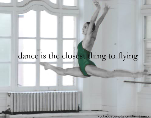 youknowyoureadancerwhen:  Dance is the closest thing to flying.