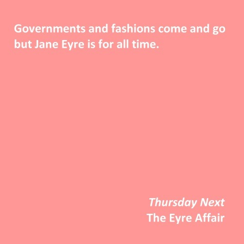 Governments and fashions come and go but Jane Eyre is for all time. Thursday Next The Eyre Affair Jasper Fforde