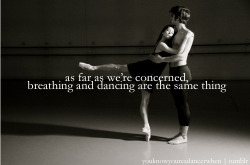 As far as we're concerned, breathing and dancing are the same thing.