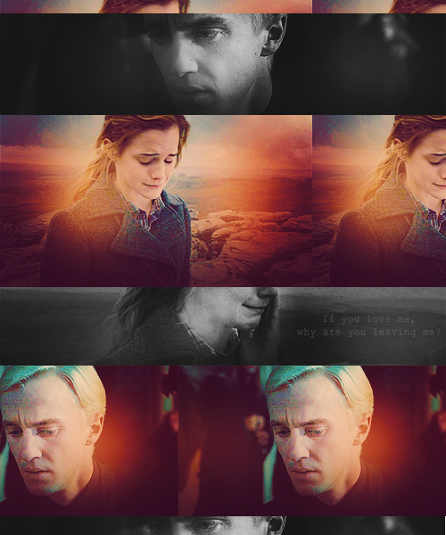 -kunis:  Hermione: If you leave now, don't you ever come back.  Draco: I'm sorry.