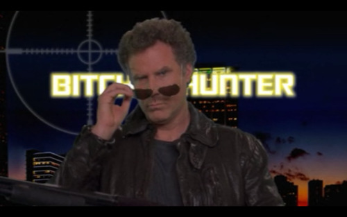 Will Farrell is the Bitch Hunter. asuntitled:  Bitch Hunter