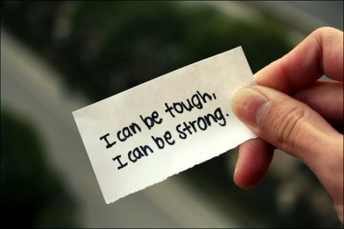 You ARE tough. You ARE strong. Believe it.