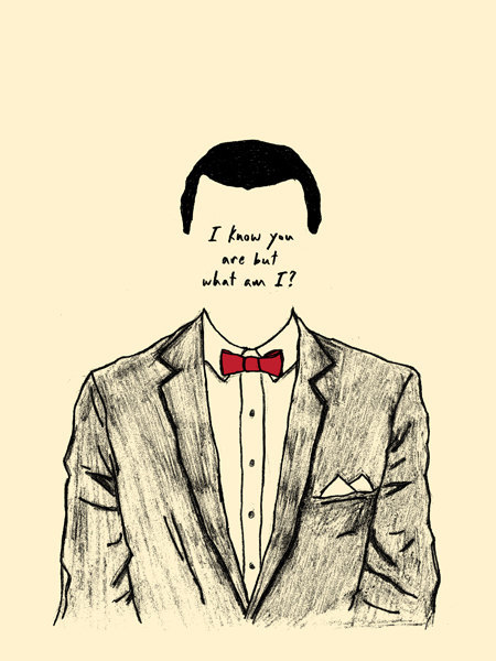peeweesplayhouse:  I know you are, but what am I?  Print available HERE.