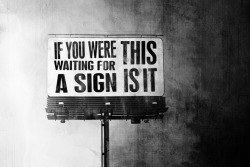 if you were waiting for a sign, this is it.