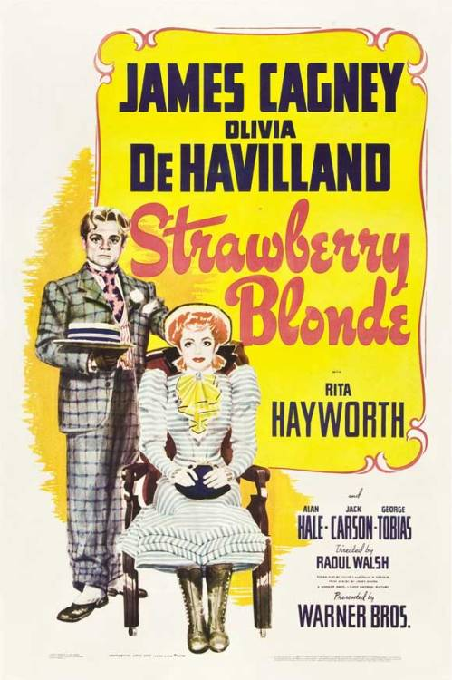 The Strawberry Blonde (1941) The Strawberry Blonde is a film starring James Cagney and Olivia de Havilland, as well as Rita Hayworth. The story takes place in 1890s New York City. Biff Grimes (James Cagney) fall for a strawberry blonde socialite (Rita Hayworth). However, later he finds his true love (Olivia de Havilland). It's somewhat of a bittersweet romance film, but also very humorous at times. For more, read this review by the Self-Styled Siren. Image Source