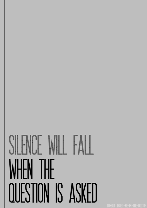 trust-me-im-the-doctor:  Silence will fall when the question is asked. And switched back to my Doctor Who url.