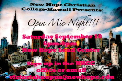Students of New Hope Christian College- Hawaii Campus we have a fun event coming up for you! Open Mic Night!! Saturday September 10 at 6pm. Come perform or just come and watch! If you want to sign up to perform you can email victoriakaopua@newhope.edu OR sign up at the announcement board OR sign up in the NHCC office (talk to Mia Burke or Victoria Kaopua) It's gonna be a fun filled night. Come and support your fellow students!