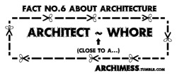 "This is what I've learned this summer - Architects are pretty much like high-class whores. We can turn down projects the way, they - prostitutes, can turn down some clients, but we both must say ""yes"" to someone, if we want to stay in business."