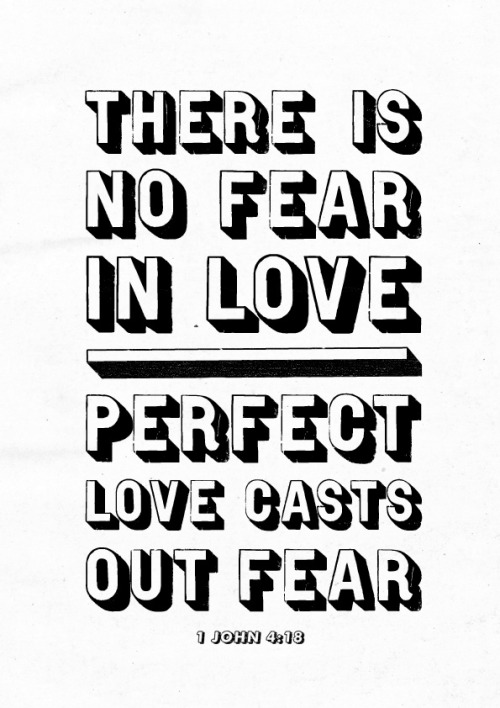 "typographicverses:  There is no fear in love; but perfect love casts out fear. 1 John 4:18. Available as an 8"" x 10"" print here."