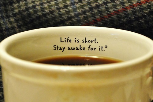 So true!! unidunite:  life is to short, stay awake for it.  ai gezuz. cadê meu café?