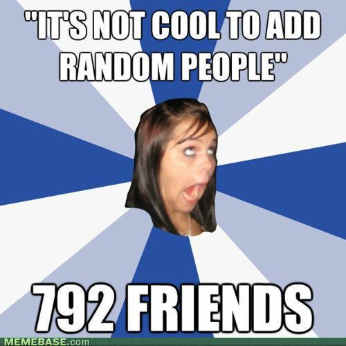I am 100% guilty of adding random people. -JG