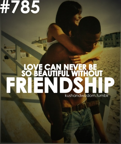 aliasahara:  Love can never be so beautiful without friendship. ——> true! :D