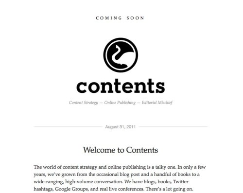 One of the Studiomates, Erin Kissane, is part is a new magazine called Contents along with (not Studiomates, but also awesome) Krista Stevens, Ethan Marcotte, and Erik Westra. You can find submission details for the first Contents issue over here. We're looking forward to perusing the inaugural issue.