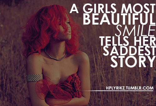 "hplyrikz:  ""A girls most beautiful smile, tells her saddest story""."