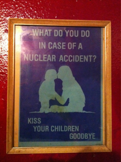 What do you do in case of a nuclear accident? / Kiss your children goodbye.