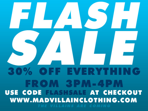 themadvillain:  We  are having a special 1 hour Flash Sale from 3pm to 4pm. 30% off  EVERYTHING in the shop by entering code FLASHSALE at checkout!!! Get on  this stuff before it gone for good! #buyshit4cheap http://www.madvillainclothing. com/