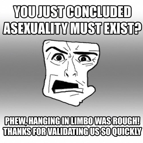 Asexuality: existing before people think it's possible. Hippest of the Hipsters.