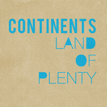 "Land of Plenty - Continents <a href=""http://continents.bandcamp.com/album/land-of-plenty"" _mce_href=""http://continents.bandcamp.com/album/land-of-plenty"">Land of Plenty by Continents</a>"