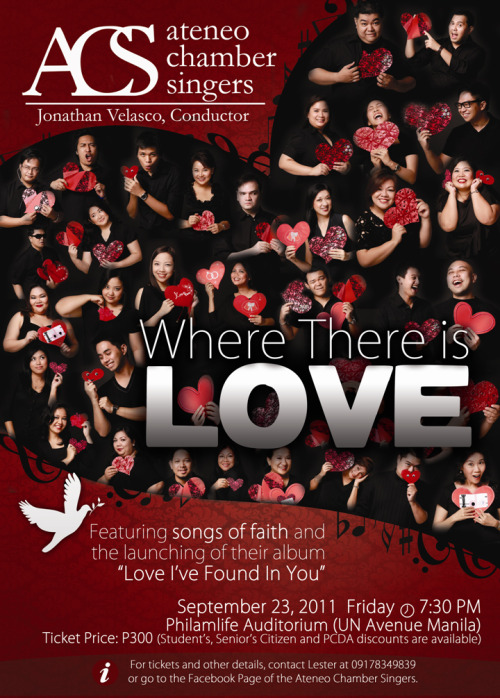 Watch the Ateneo Chamber Singers in concert at the Philamlife Auditorium (UN Avenue Manila) on September 23, 2011, Friday, 7:30pm. Ticket price at Php300 (Group, Student's, Senior Citizen's and PCDA discounts are available) For tickets and other details, contact Lester at 09178349839 or go to the ACS Facebook Page. https://www.facebook.com/AteneoChamberSingers See you there!