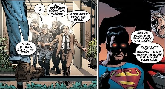 actioncomics:  Superman: Sure officer I'll put the man down…just as soon as he makes a full confession to someone who still believes the law works the same for the rich and poor alike.