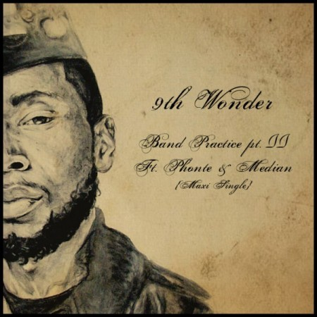 9th Wonder ft. Phonte & Median – Band Practice Pt 2  9th Wonder releases the first single off his upcoming album The Wonder Years dropping Sept 27th. Download: Link