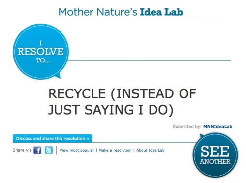 mothernaturenetwork:  Let MNN's Idea Lab help you find a green resolution!