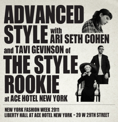 Our friends Tavi Gevinson of The Style Rookie and Ari Seth Cohen, editor of Advanced Style — a street fashion blog about NYC fashion classicists and eccentrics over 65 — team up to host a cross-generational celebration of style, wisdom, elegance and flamboyance for Fashion Week at Ace Hotel New York. The silver set cast of Advanced Style will hold informal salons Tavi and Ari, live performances, a gallery show interviews and incredible, inspired style. We'll keep you posted here.